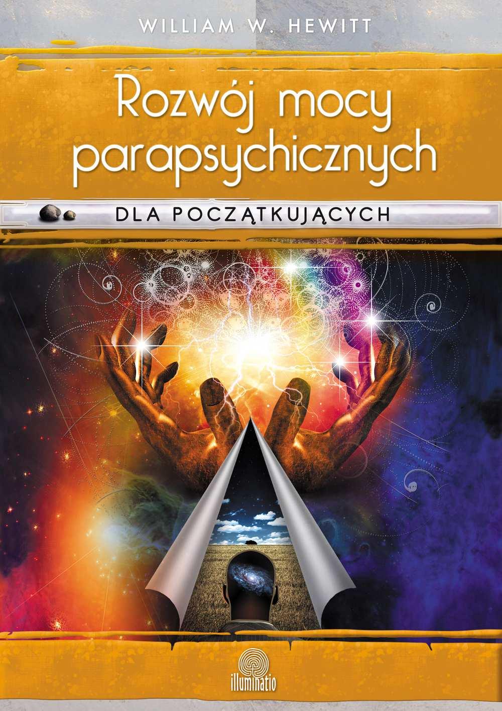 Rozwój mocy parapsychicznych dla początkujących. Prosty przewodnik po sposobach rozwijania i wyzwalania umiejętności mentalnych - Ebook (Książka na Kindle) do pobrania w formacie MOBI