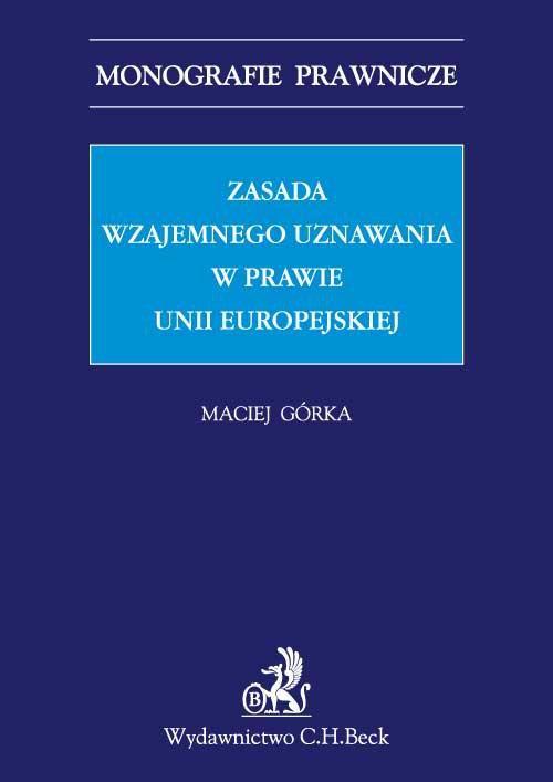 Zasada wzajemnego uznawania w prawie Unii Europejskiej - Ebook (Książka PDF) do pobrania w formacie PDF