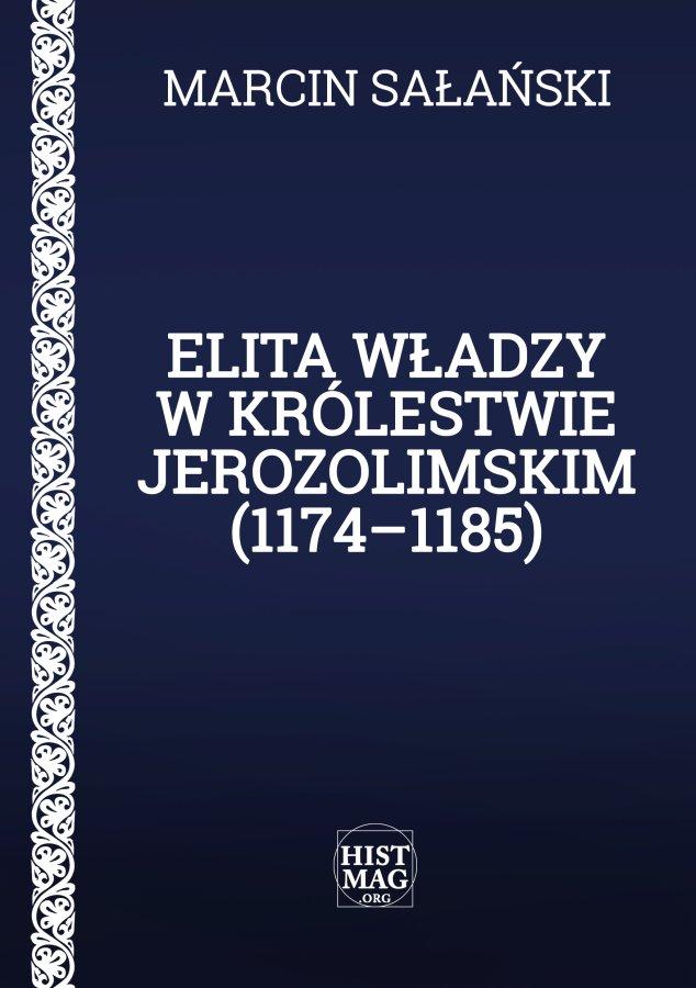Elita władzy w Królestwie Jerozolimskim (1174–1185) - Ebook (Książka PDF) do pobrania w formacie PDF