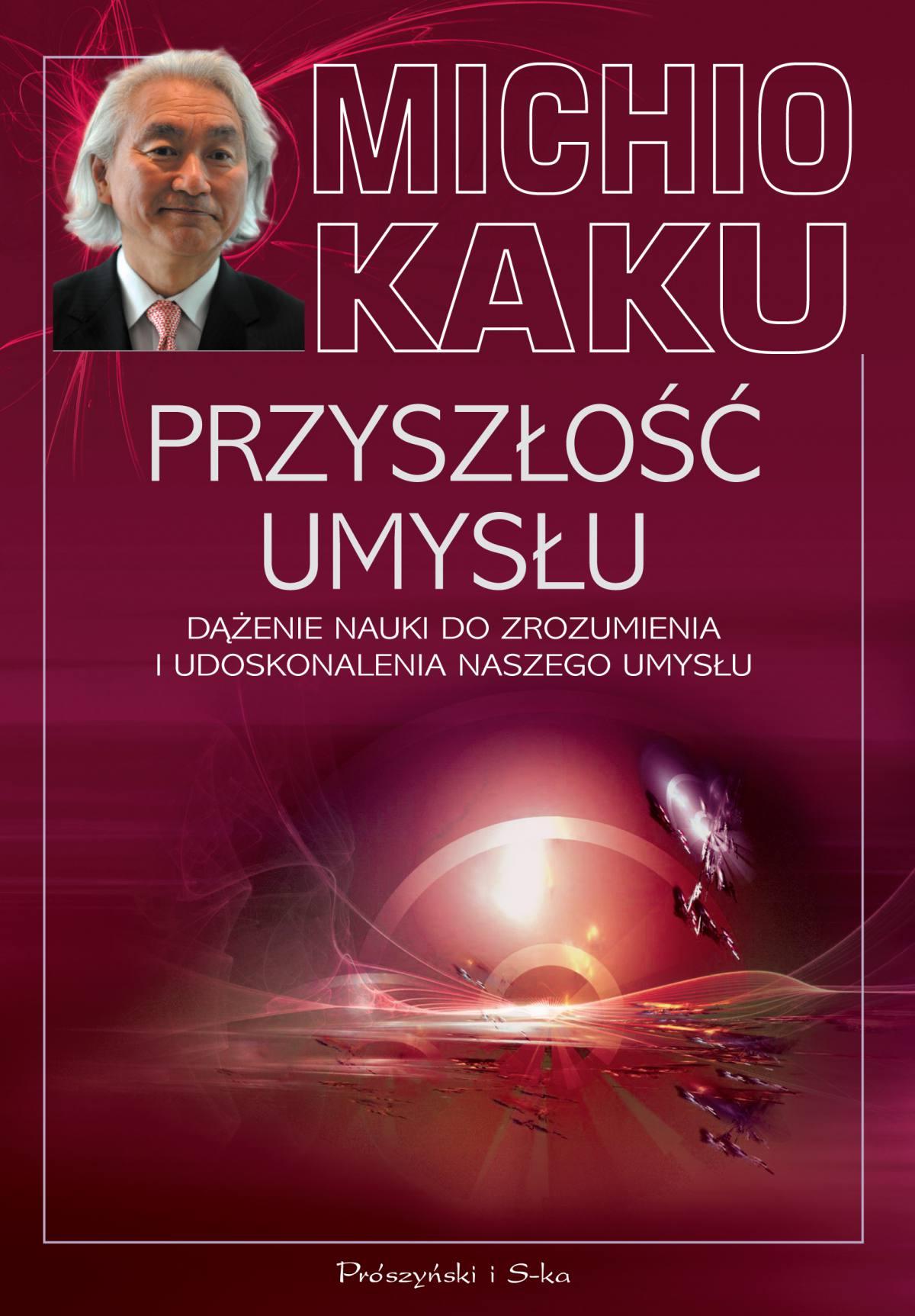 Przyszłość umysłu. Dążenie nauki do zrozumienia i udoskonalenia naszego umysłu - Ebook (Książka na Kindle) do pobrania w formacie MOBI