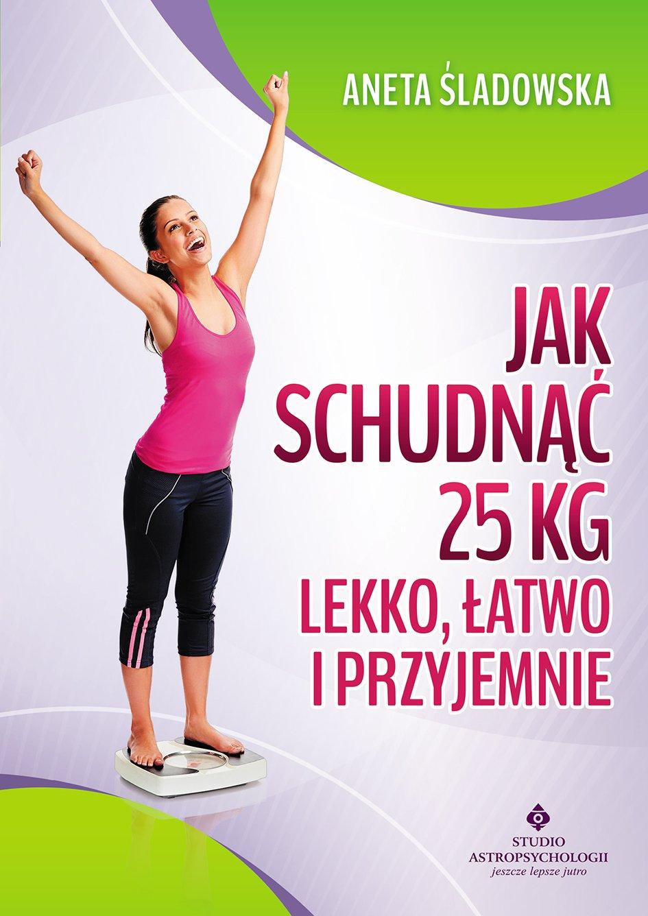 Jak schudnąć 25 kg lekko, łatwo i przyjemnie - Ebook (Książka EPUB) do pobrania w formacie EPUB