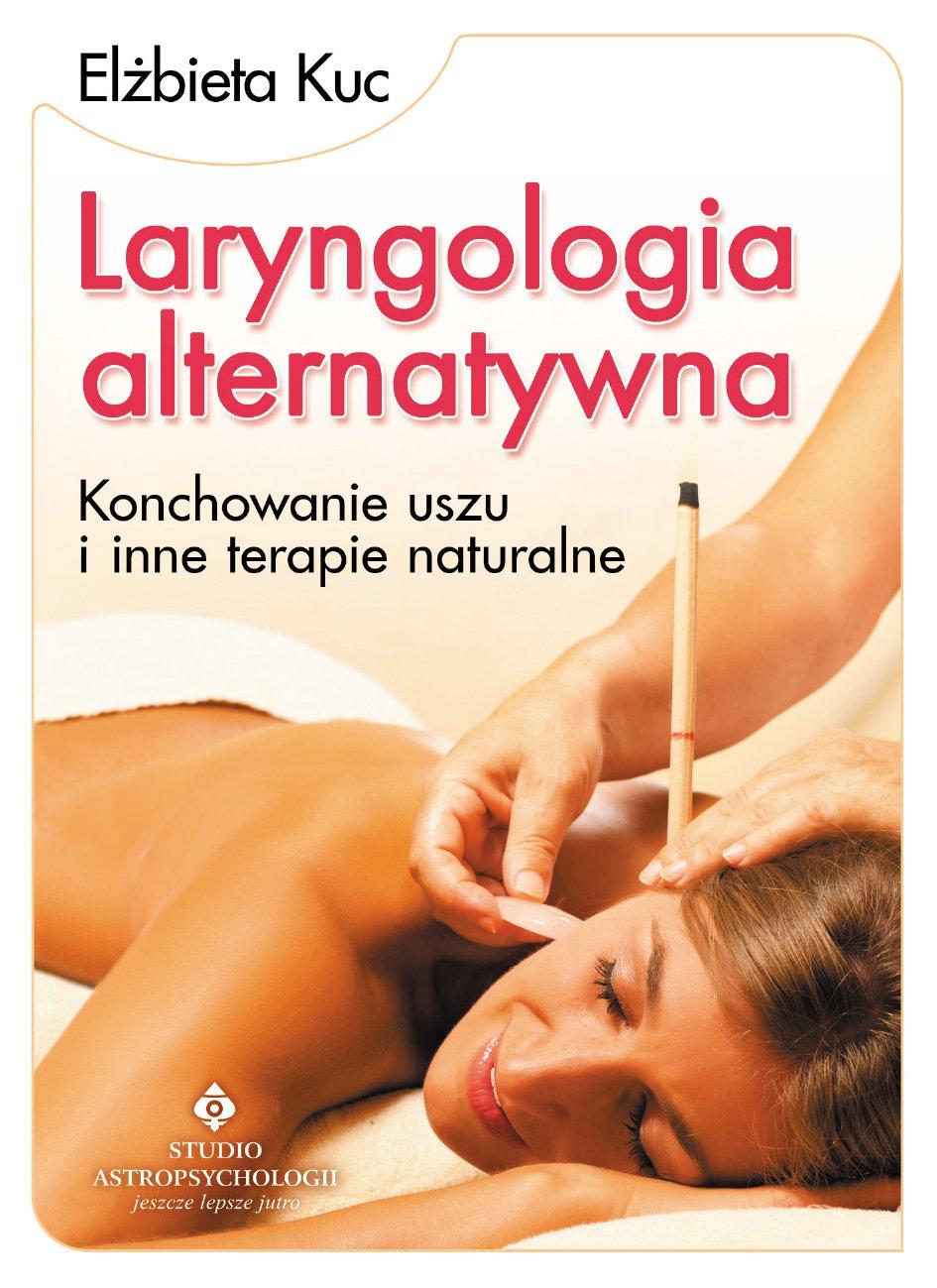 Laryngologia alternatywna. Konchowanie uszu i inne terapie naturalne - Ebook (Książka EPUB) do pobrania w formacie EPUB
