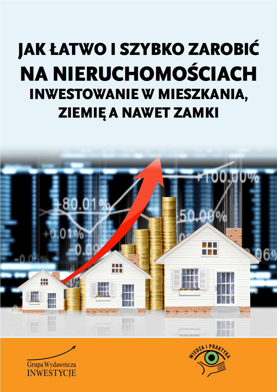 Jak łatwo i szybko zarobić na nieruchomościach – inwestowanie w mieszkania, ziemię a nawet zamki - Ebook (Książka PDF) do pobrania w formacie PDF