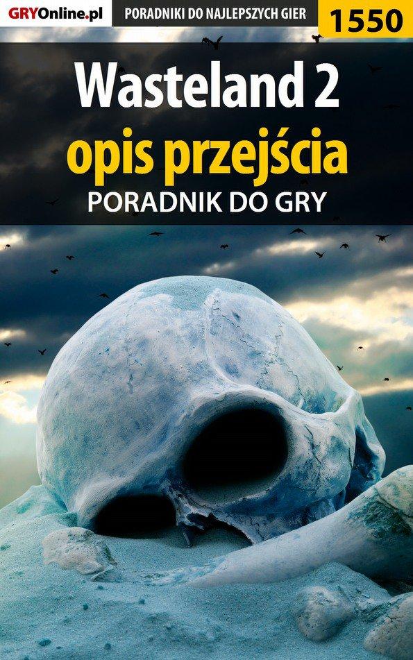 Wasteland 2 - opis przejścia - Ebook (Książka PDF) do pobrania w formacie PDF
