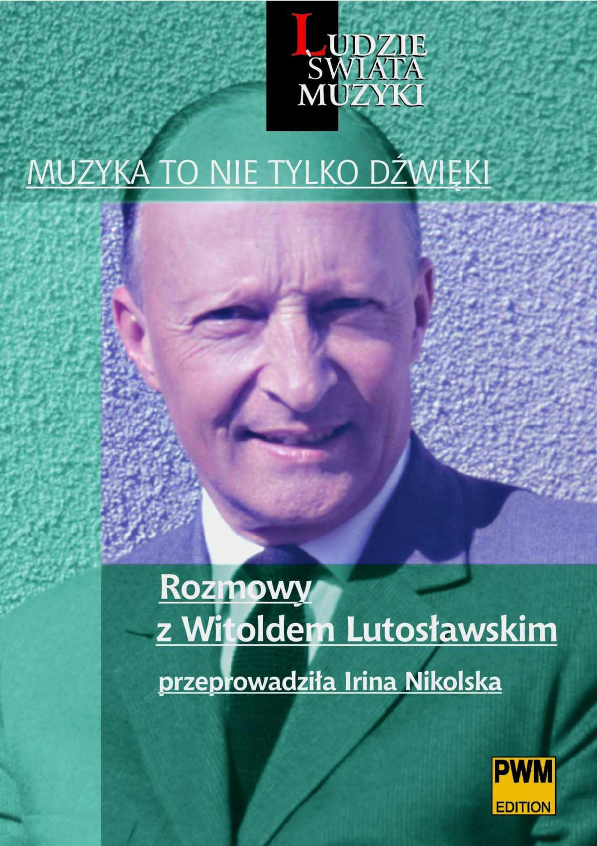 Muzyka to nie tylko dźwięki. Rozmowy z Witoldem Lutosławskim - Ebook (Książka EPUB) do pobrania w formacie EPUB