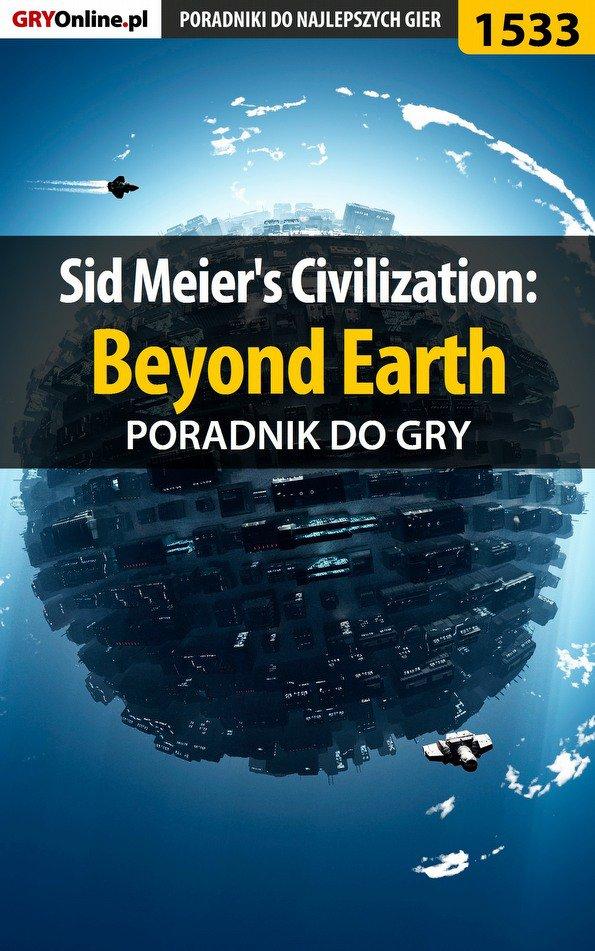 Sid Meier's Civilization: Beyond Earth - poradnik do gry - Ebook (Książka PDF) do pobrania w formacie PDF
