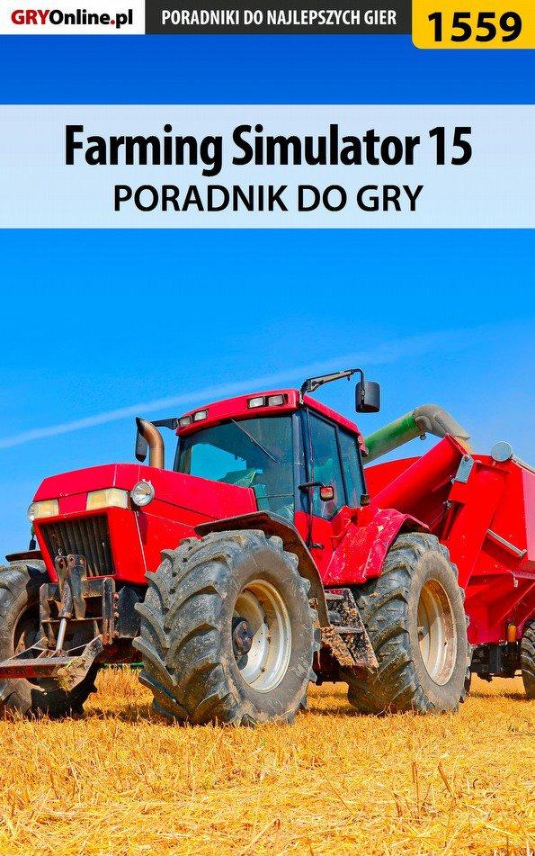 Farming Simulator 15 - poradnik do gry - Ebook (Książka EPUB) do pobrania w formacie EPUB