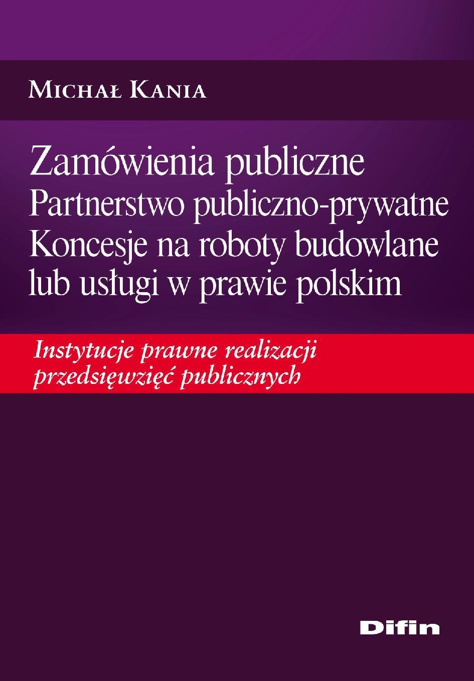 Zamówienia publiczne. Partnerstwo publiczno-prywatne. Koncesje na roboty budowlane lub usługi w prawie polskim. Instytucje prawne realizacji przedsięwzięć publicznych - Ebook (Książka PDF) do pobrania w formacie PDF