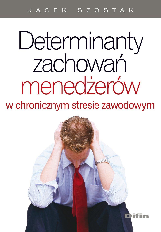 Determinanty zachowań menedżerów w chronicznym stresie zawodowym - Ebook (Książka PDF) do pobrania w formacie PDF