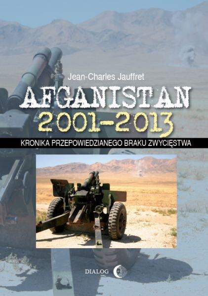 Afganistan 2001-2013. Kronika przepowiedzianego braku zwycięstwa - Ebook (Książka na Kindle) do pobrania w formacie MOBI
