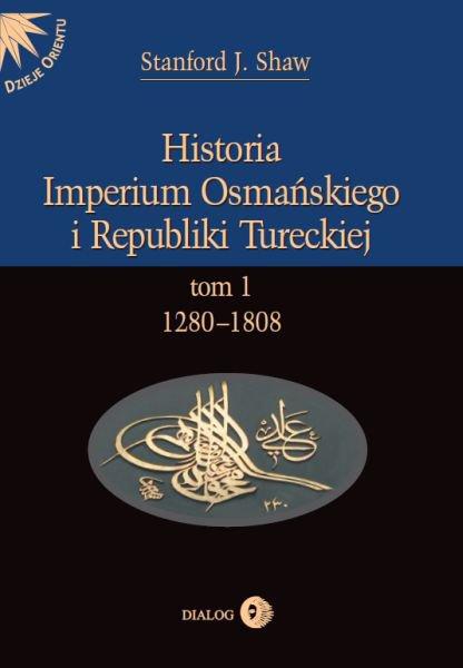 Historia Imperium Osmańskiego i Republiki Tureckiej. Tom I 1280-1808 - Ebook (Książka na Kindle) do pobrania w formacie MOBI