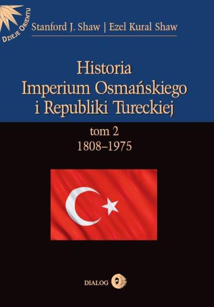 Historia Imperium Osmańskiego i Republiki Tureckiej. Tom II 1808-1975 - Ebook (Książka na Kindle) do pobrania w formacie MOBI