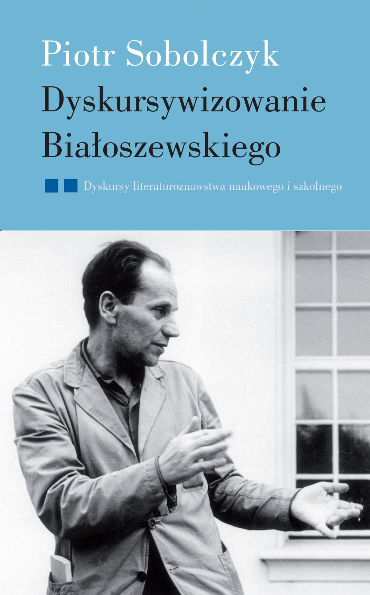 Dyskursywizowanie Białoszewskiego. Tom 2. Dyskursy literaturoznawstwa literackiego i szkolnego - Ebook (Książka EPUB) do pobrania w formacie EPUB