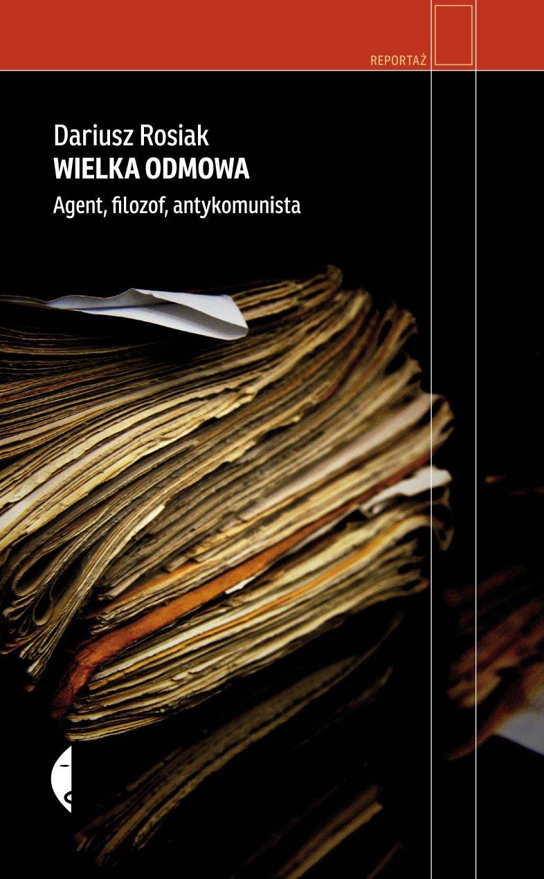Wielka odmowa. Agent, filozof, antykomunista - Ebook (Książka EPUB) do pobrania w formacie EPUB