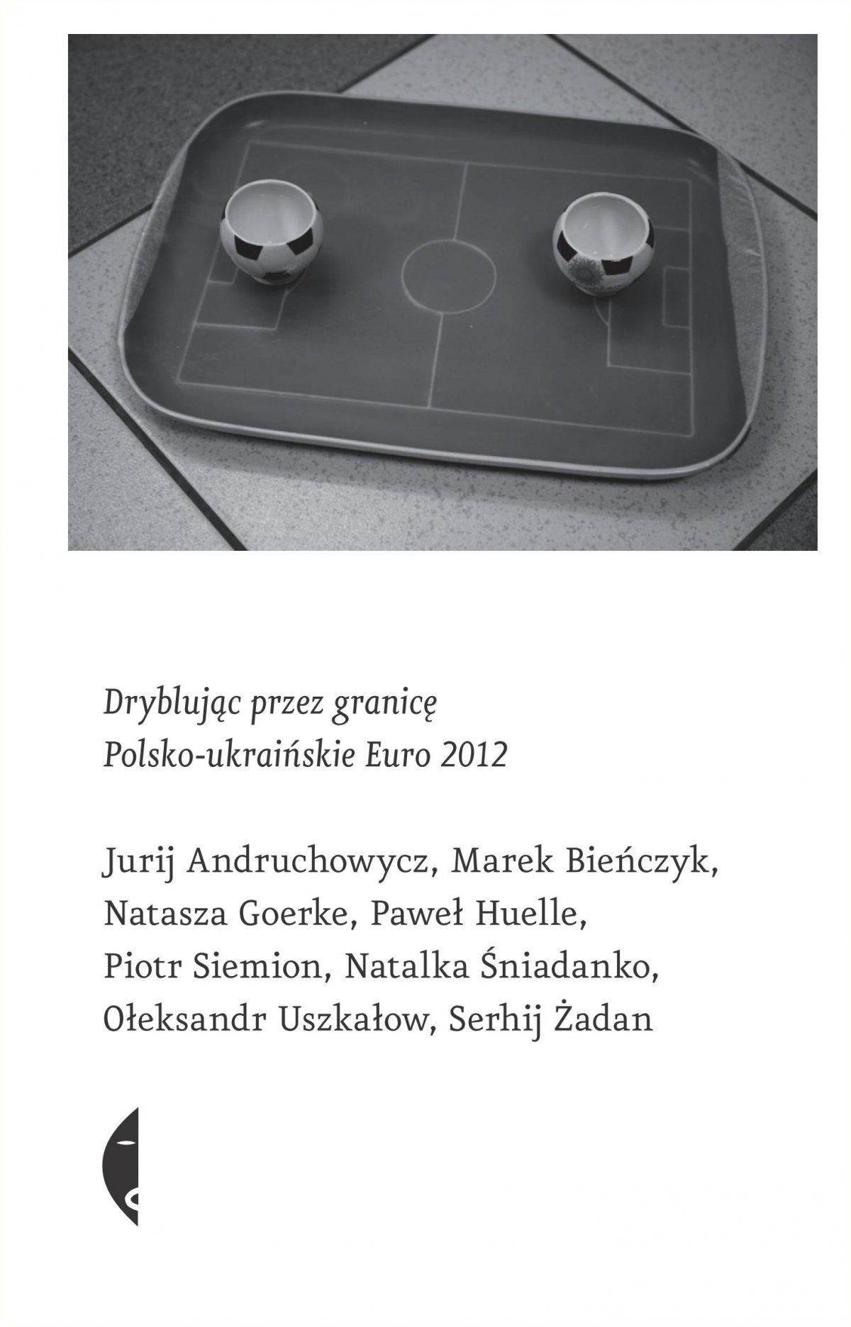 Dryblując przez granicę. Polsko-ukraińskie Euro 2012 - Ebook (Książka EPUB) do pobrania w formacie EPUB