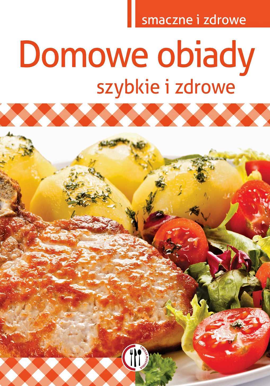 Domowe obiady. Szybkie i zdrowe - Ebook (Książka PDF) do pobrania w formacie PDF
