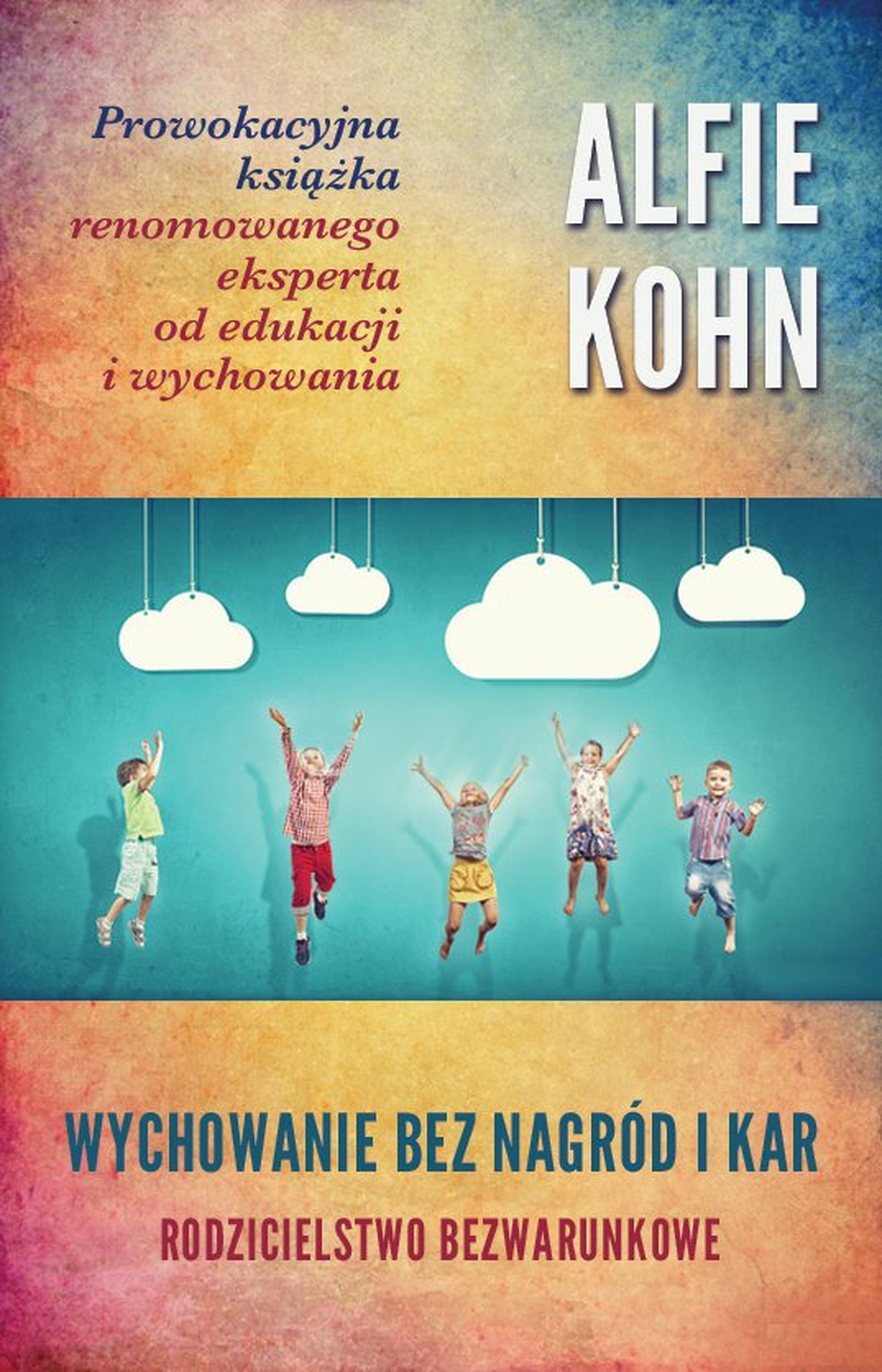 Wychowanie bez nagród i kar. Rodzicielstwo bezwarunkowe - Ebook (Książka EPUB) do pobrania w formacie EPUB