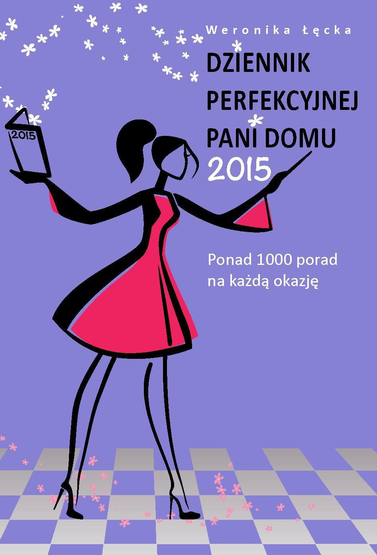 Dziennik perfekcyjnej pani domu 2015. Ponad 1000 porad na każdą okazję - Ebook (Książka PDF) do pobrania w formacie PDF