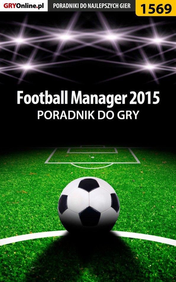 Football Manager 2015 - poradnik do gry - Ebook (Książka PDF) do pobrania w formacie PDF