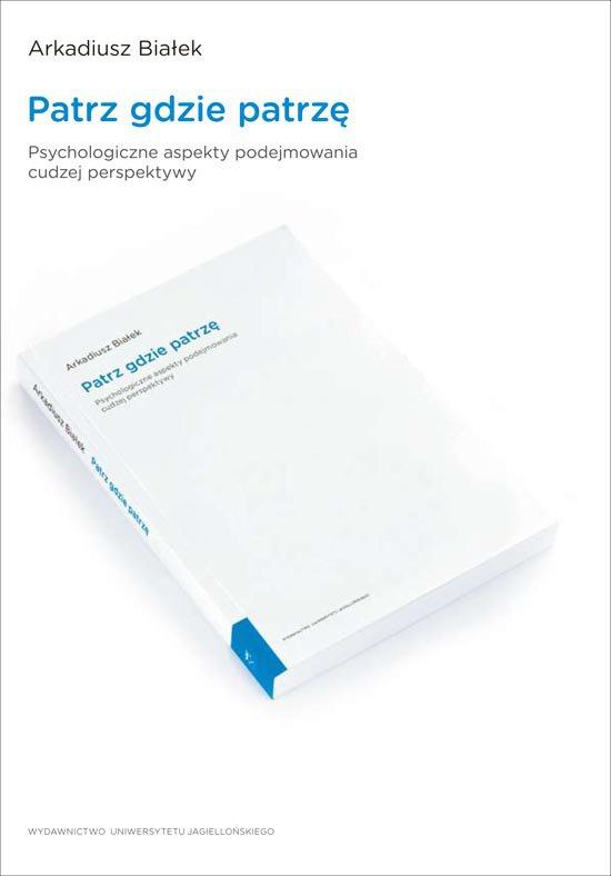 Patrz gdzie patrzę. Psychologiczne aspekty podejmowania cudzej perspektywy - Ebook (Książka PDF) do pobrania w formacie PDF
