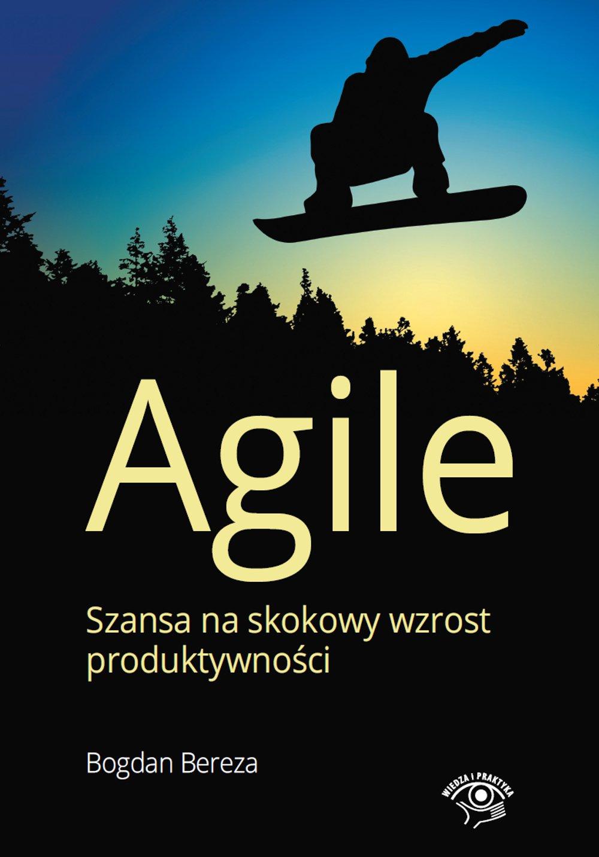 Agile. Szansa na skokowy wzrost produktywności - Ebook (Książka na Kindle) do pobrania w formacie MOBI