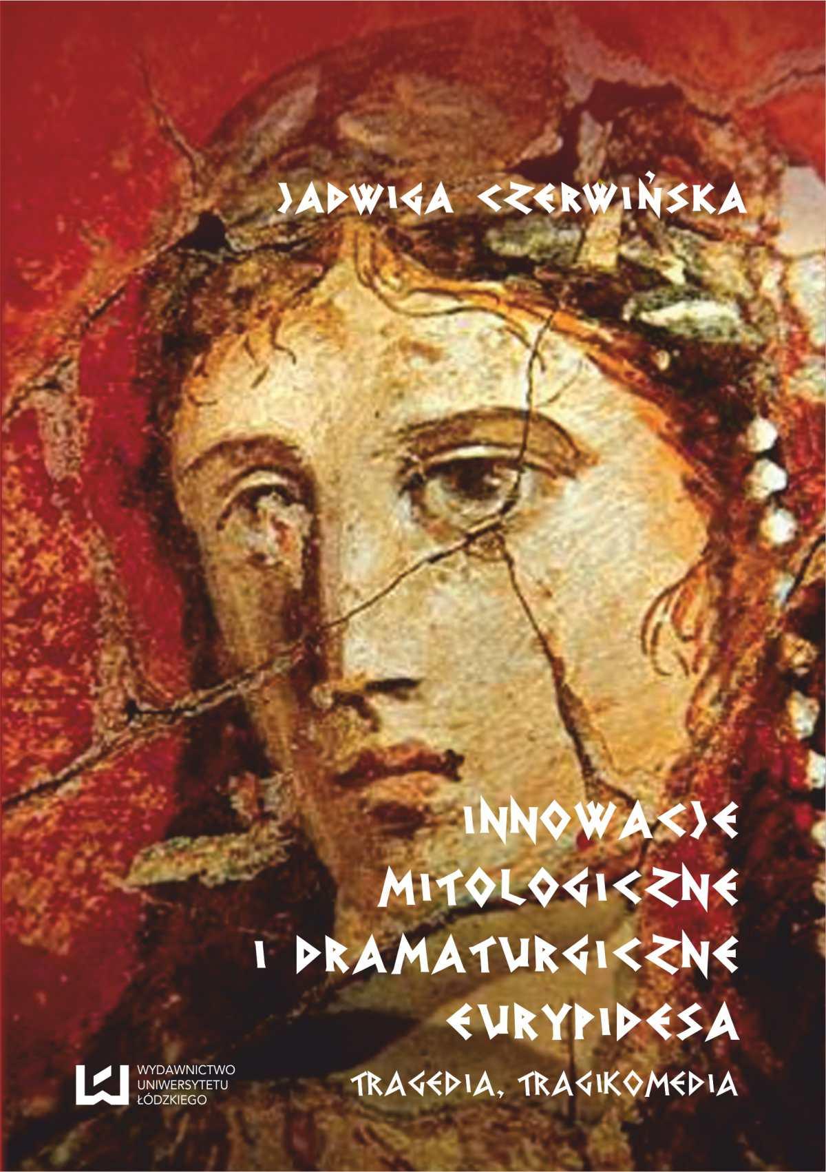 Innowacje mitologiczne i dramaturgiczne Eurypidesa. Tragedia, tragikomedia - Ebook (Książka PDF) do pobrania w formacie PDF