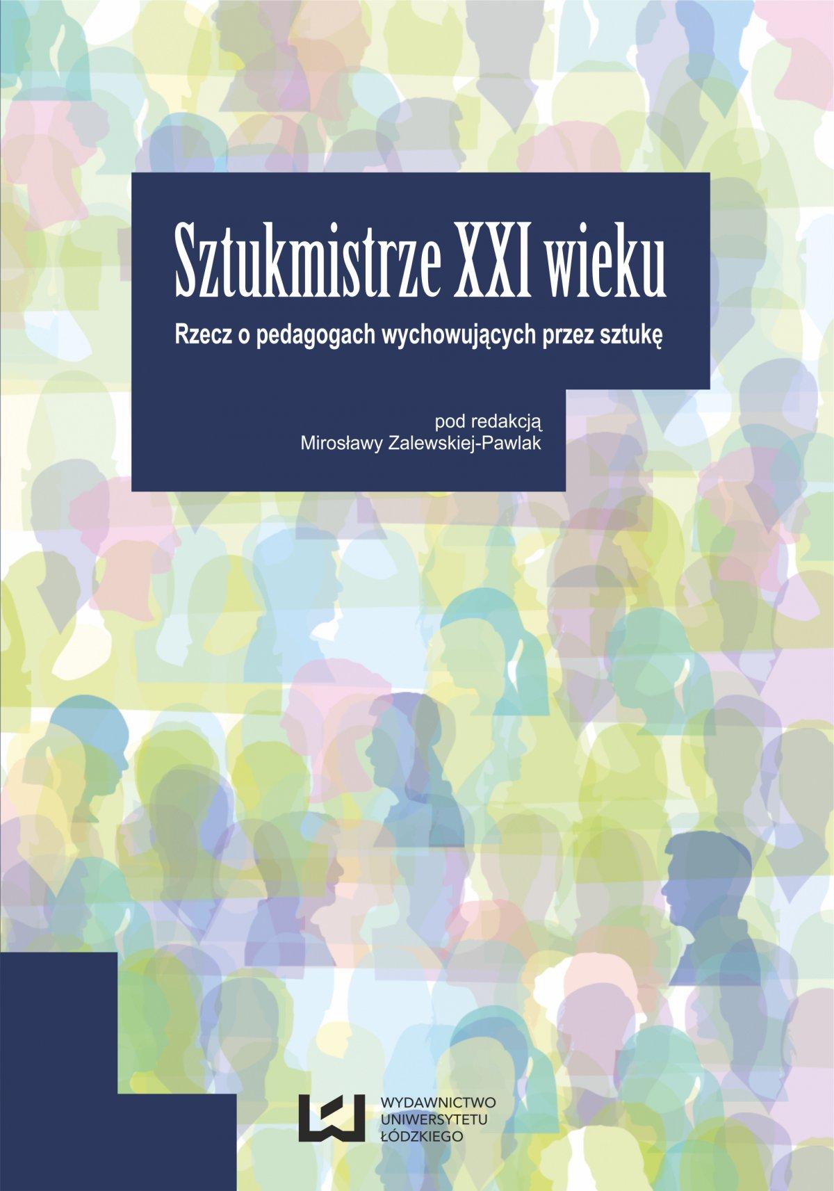 Sztukmistrze XXI wieku. Rzecz o pedagogach wychowujących przez sztukę - Ebook (Książka PDF) do pobrania w formacie PDF