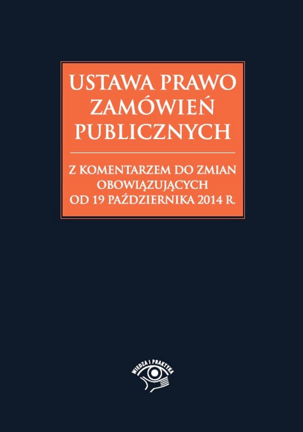 Ustawa Prawo zamówień publicznych z komentarzem do zmian obowiązujących od 19 października 2014 r. - Ebook (Książka EPUB) do pobrania w formacie EPUB