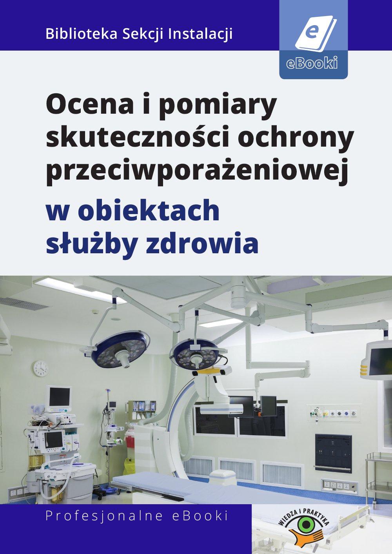 Ocena i pomiary skuteczności ochrony przeciwporażeniowej w obiektach służby zdrowia - Ebook (Książka PDF) do pobrania w formacie PDF