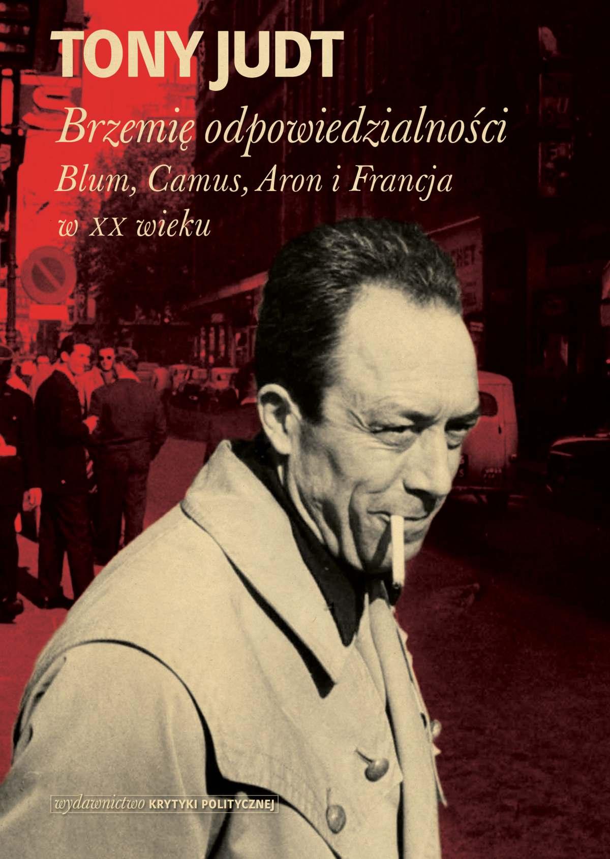 Brzemię odpowiedzialności: Blum, Camus, Aron, i francuski wiek dwudziesty - Ebook (Książka EPUB) do pobrania w formacie EPUB