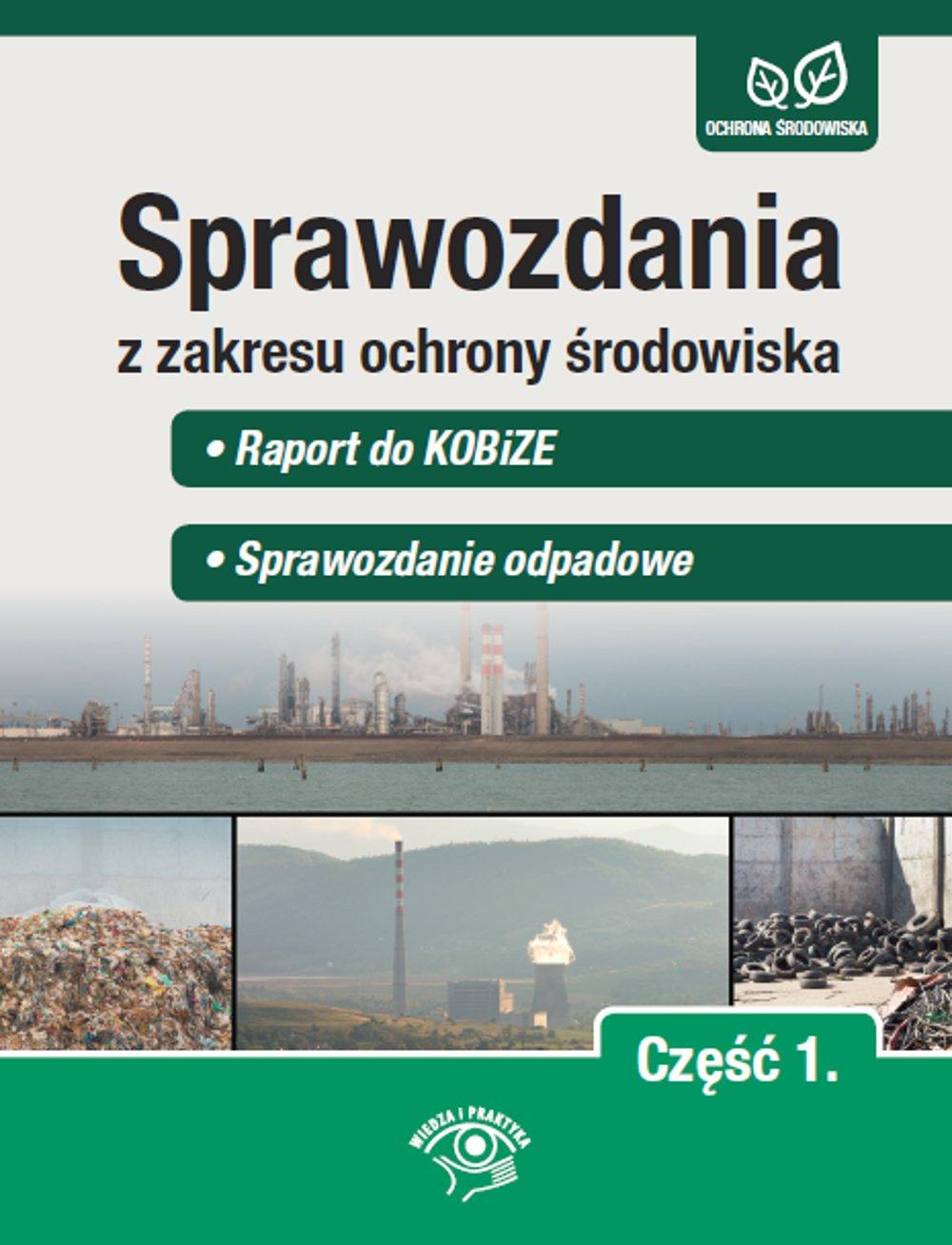 Sprawozdania z zakresu ochrony środowiska Część 1. Raport do KOBiZE. Sprawozdanie odpadowe - Ebook (Książka na Kindle) do pobrania w formacie MOBI