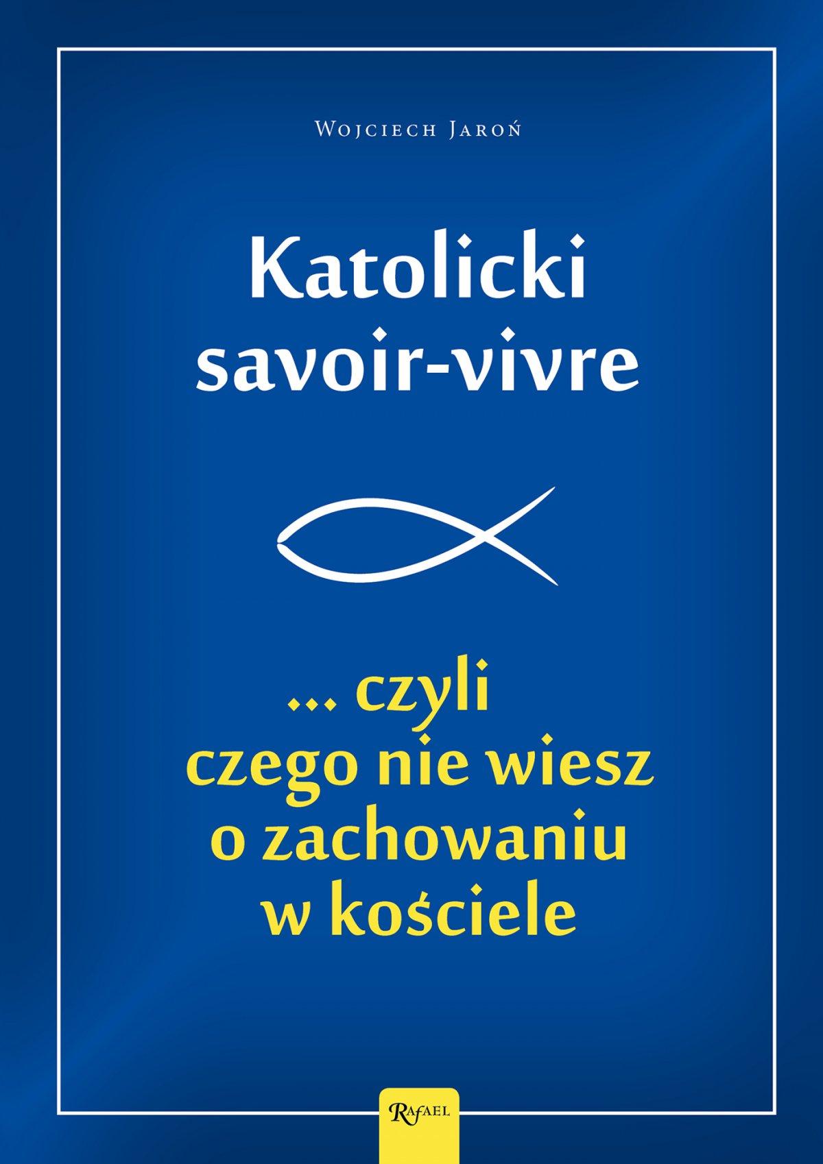 Katolicki savoir-vivre ...czyli czego nie wiesz o zachowaniu w kościele - Ebook (Książka PDF) do pobrania w formacie PDF