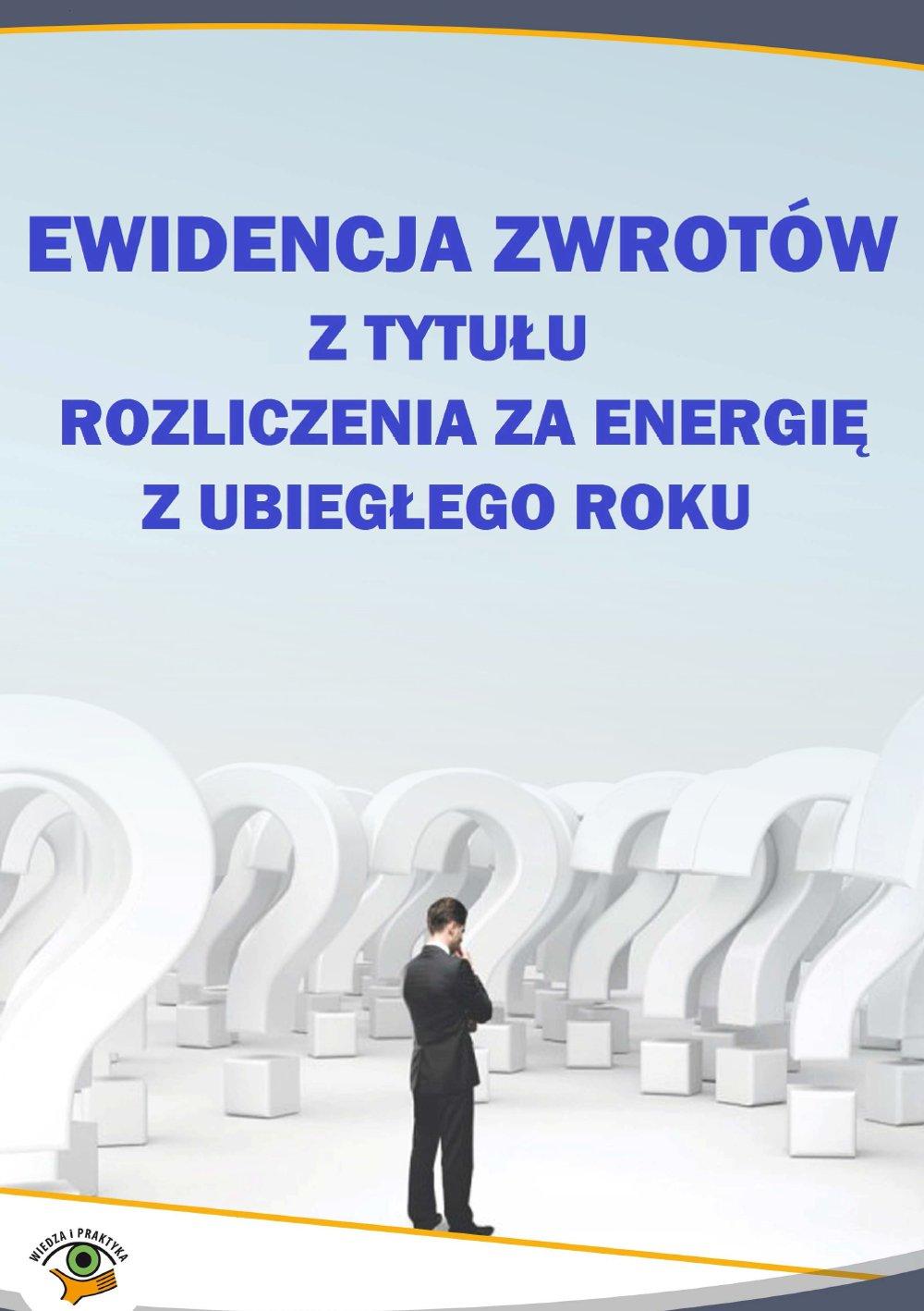 Ewidencja zwrotów z tytułu rozliczenia za energię z ubiegłego roku - Ebook (Książka PDF) do pobrania w formacie PDF
