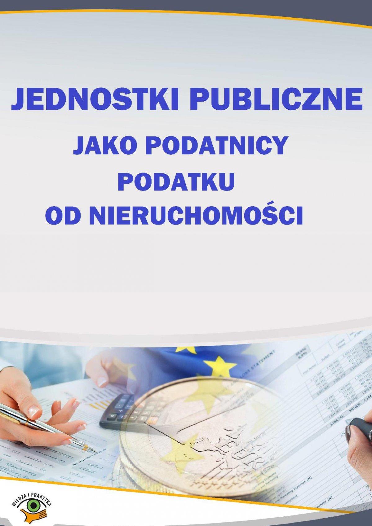 Jednostki publiczne jako podatnicy podatku od nieruchomości - Ebook (Książka PDF) do pobrania w formacie PDF