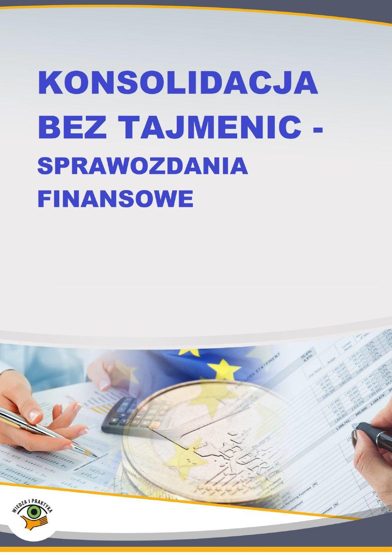 Konsolidacja bez tajemnic - sprawozdania finansowe - Ebook (Książka PDF) do pobrania w formacie PDF