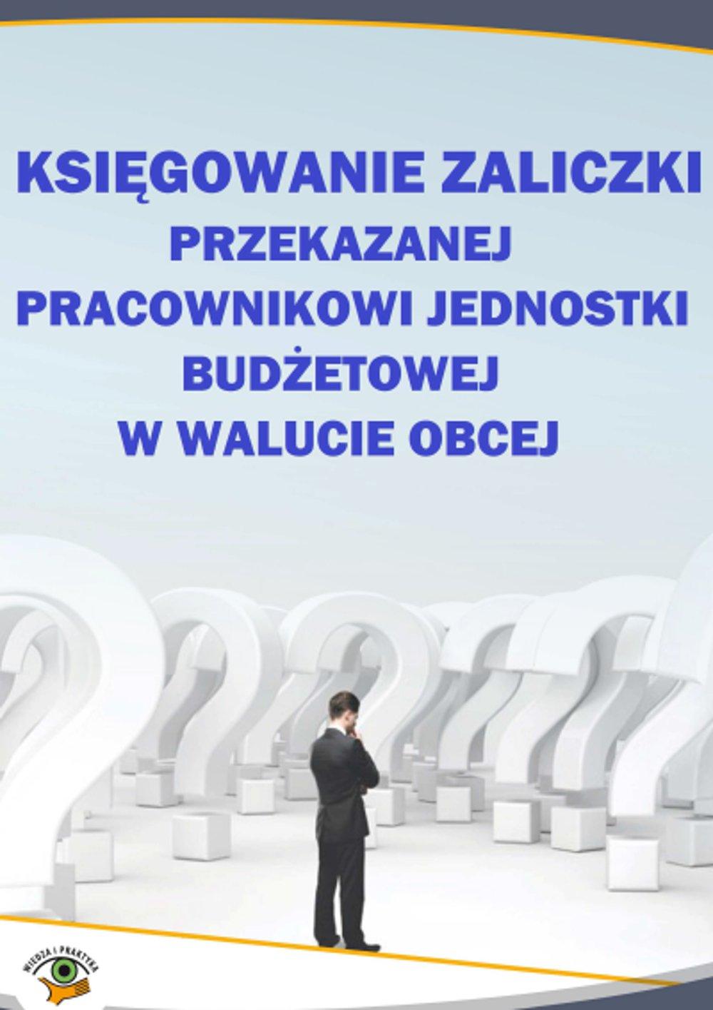 Księgowanie zaliczki przekazanej pracownikowi jednostki budżetowej w walucie obcej - Ebook (Książka PDF) do pobrania w formacie PDF