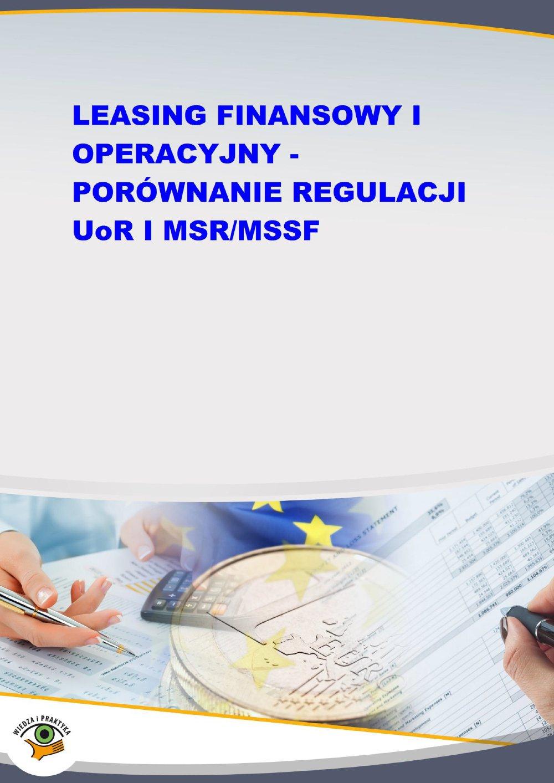 Leasing finansowy i operacyjny - porównanie regulacji UoR i MSR/MSSF - Ebook (Książka PDF) do pobrania w formacie PDF