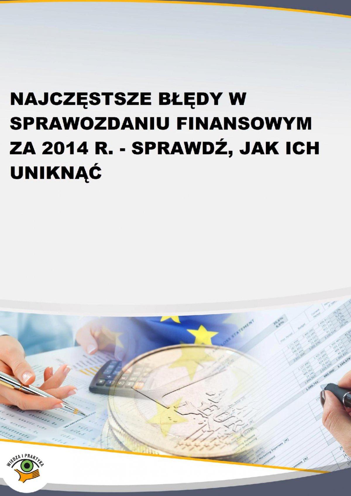 Najczęstsze błędy w sprawozdaniu finansowym za 2014 r. - sprawdź, jak ich uniknąć - Ebook (Książka PDF) do pobrania w formacie PDF