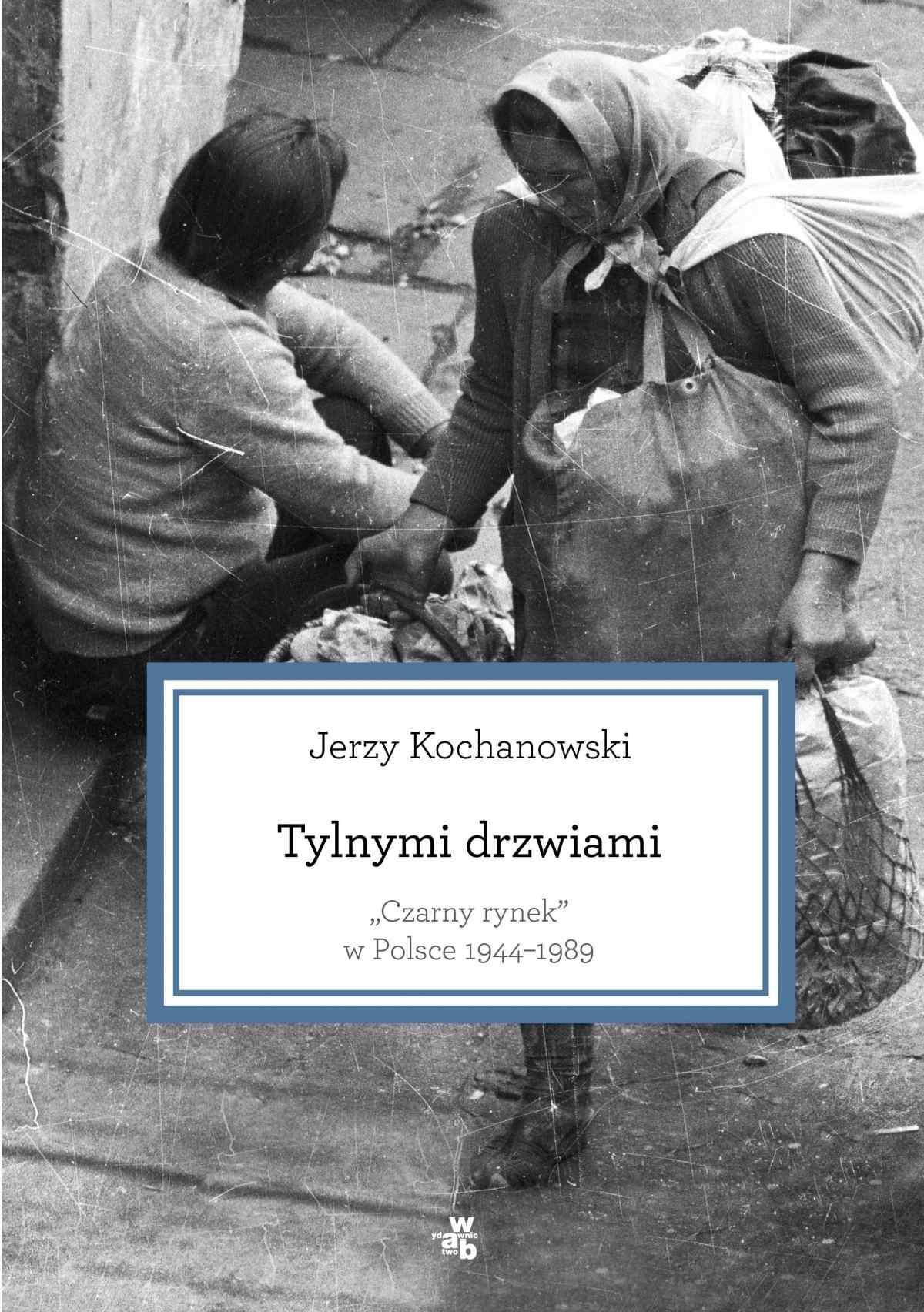 Tylnymi drzwiami. Czarny rynek w Polsce 1944–1989 - Ebook (Książka EPUB) do pobrania w formacie EPUB