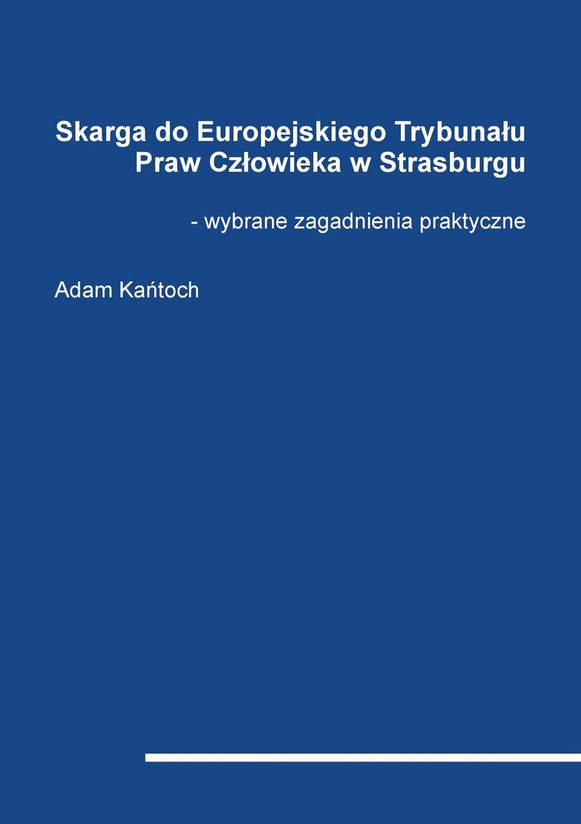 Skarga do Europejskiego Trybunału Praw Człowieka w Strasburgu - wybrane zagadnienia praktyczne - Ebook (Książka PDF) do pobrania w formacie PDF