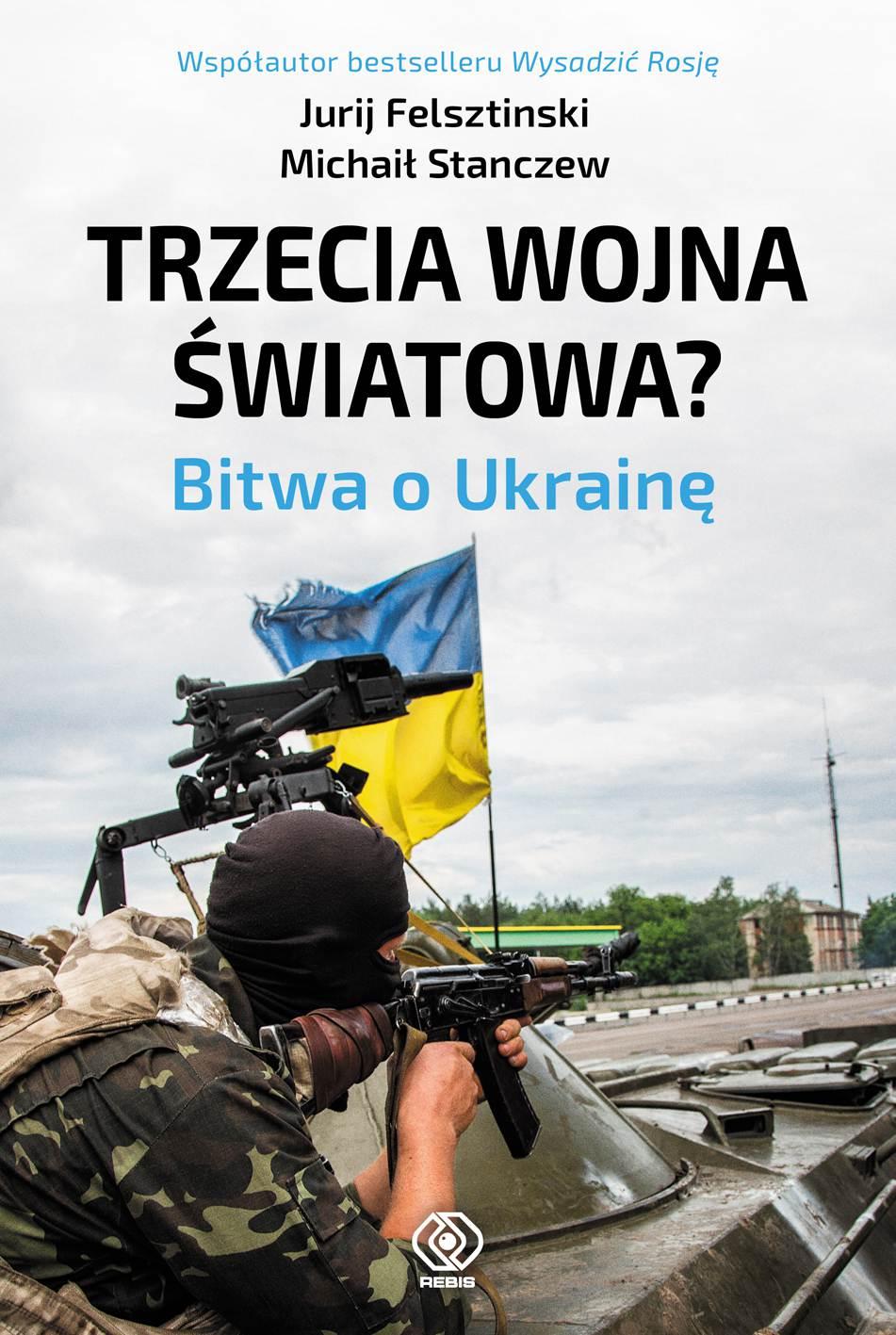Trzecia wojna światowa. Bitwa o Ukrainę - Ebook (Książka EPUB) do pobrania w formacie EPUB