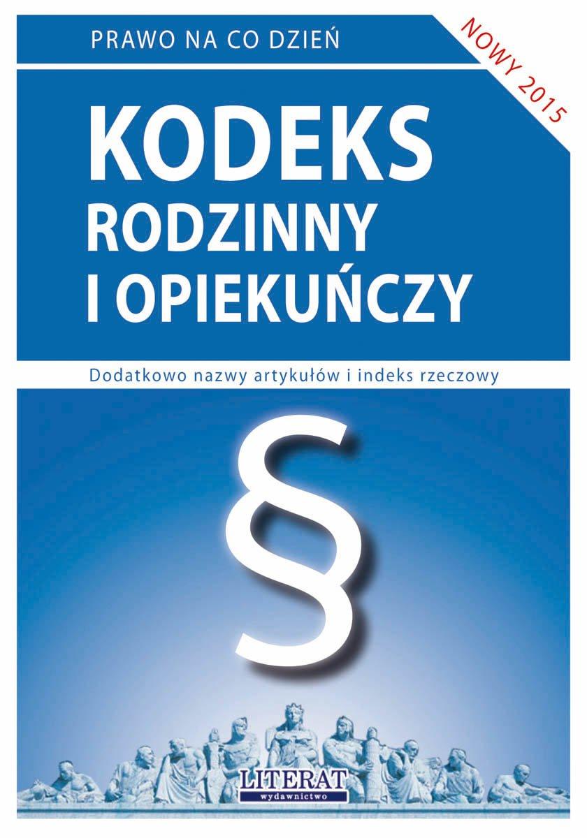 Kodeks rodzinny i opiekuńczy 2015. Stan prawny na dzień 28 lutego 2015 roku - Ebook (Książka PDF) do pobrania w formacie PDF