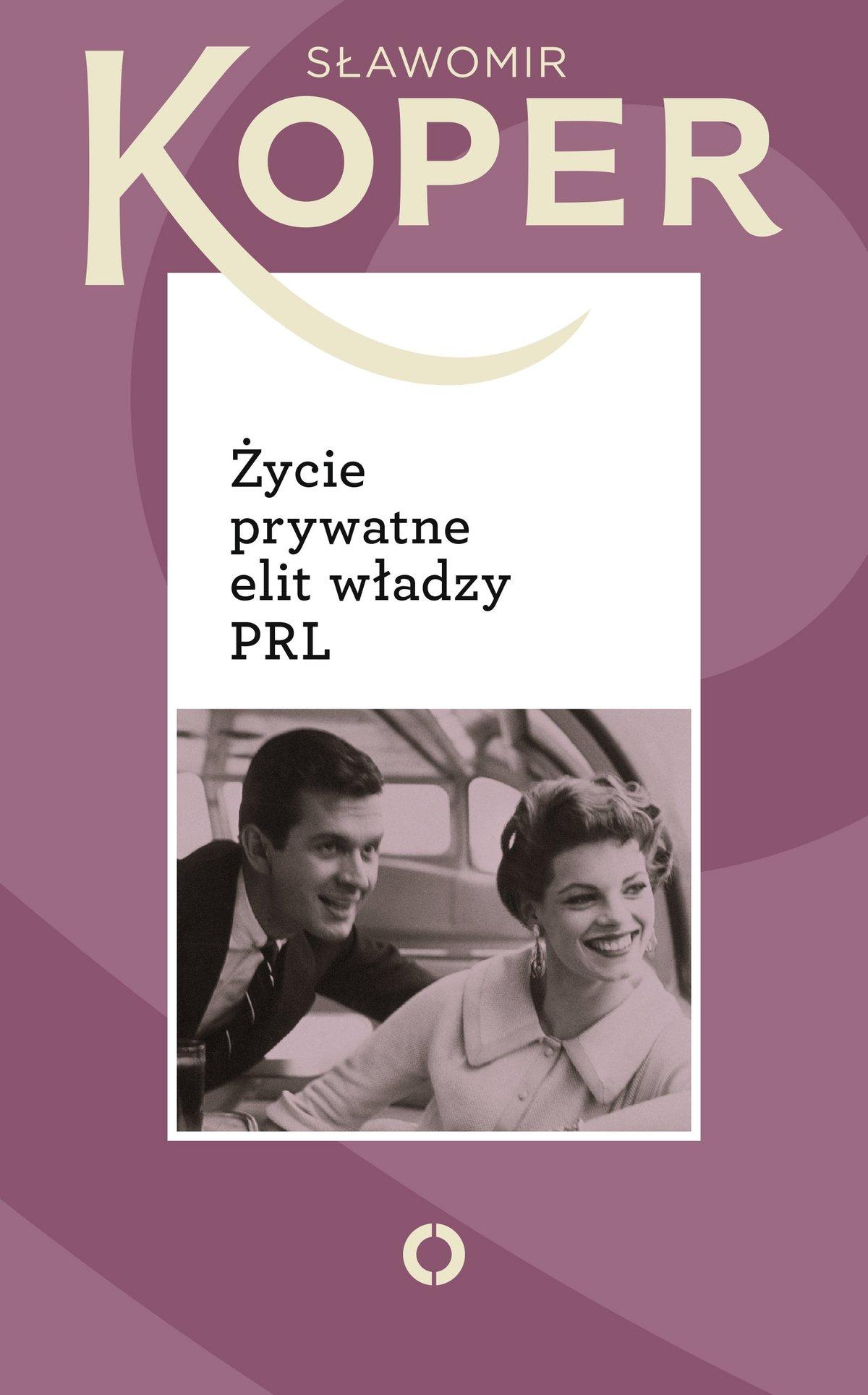 Życie prywatne elit władzy PRL - Ebook (Książka EPUB) do pobrania w formacie EPUB