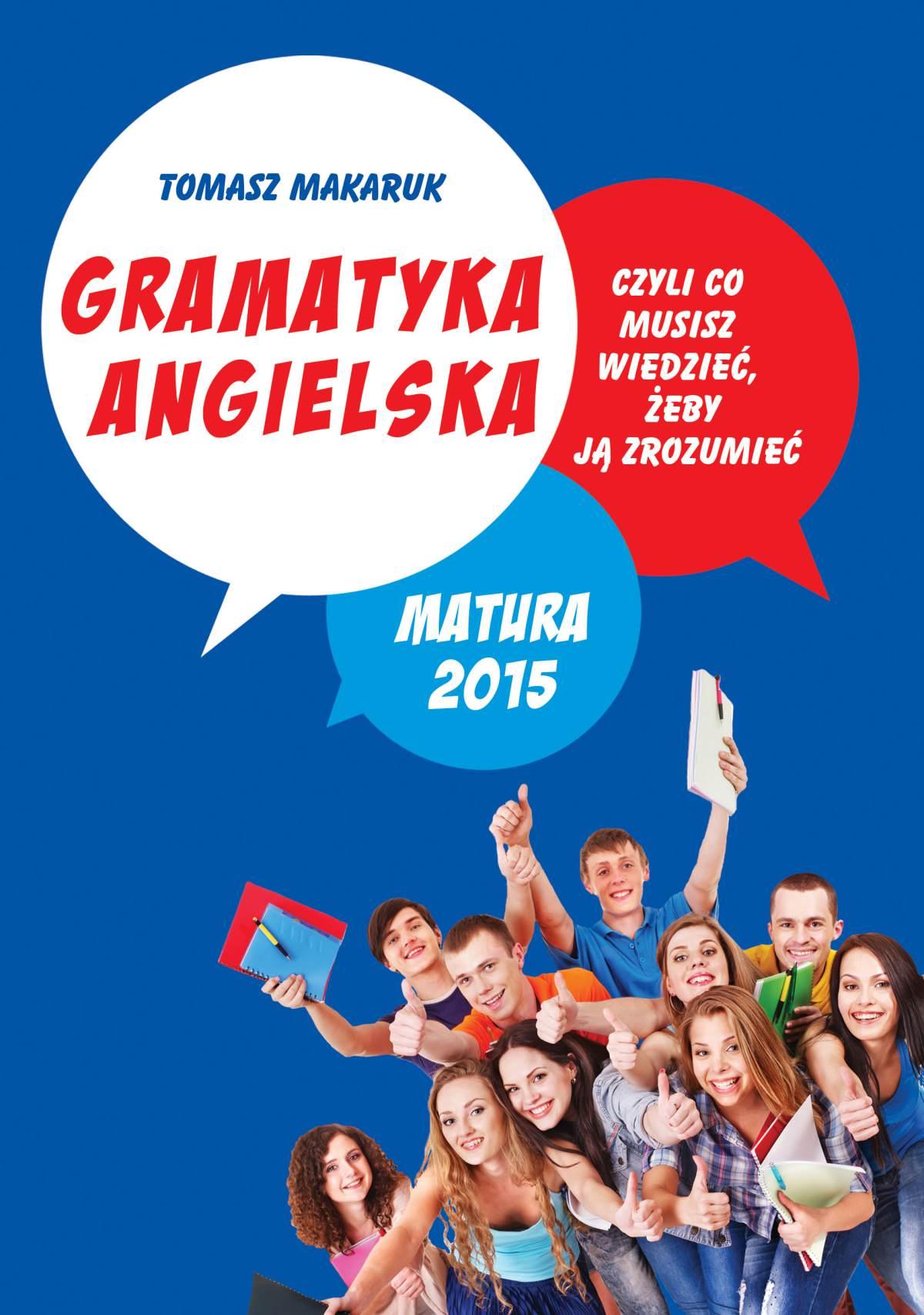Gramatyka angielska, czyli co musisz wiedzieć, żeby ją zrozumieć. Matura 2015 - Ebook (Książka EPUB) do pobrania w formacie EPUB
