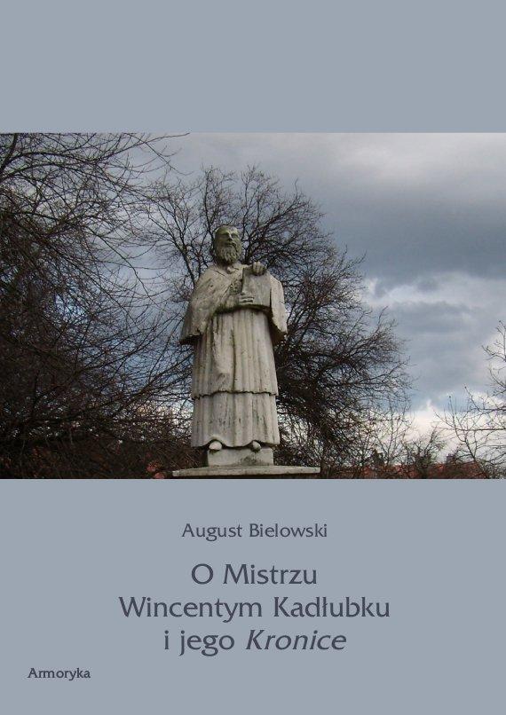 O Mistrzu Wincentym Kadłubku i jego Kronice - Ebook (Książka PDF) do pobrania w formacie PDF