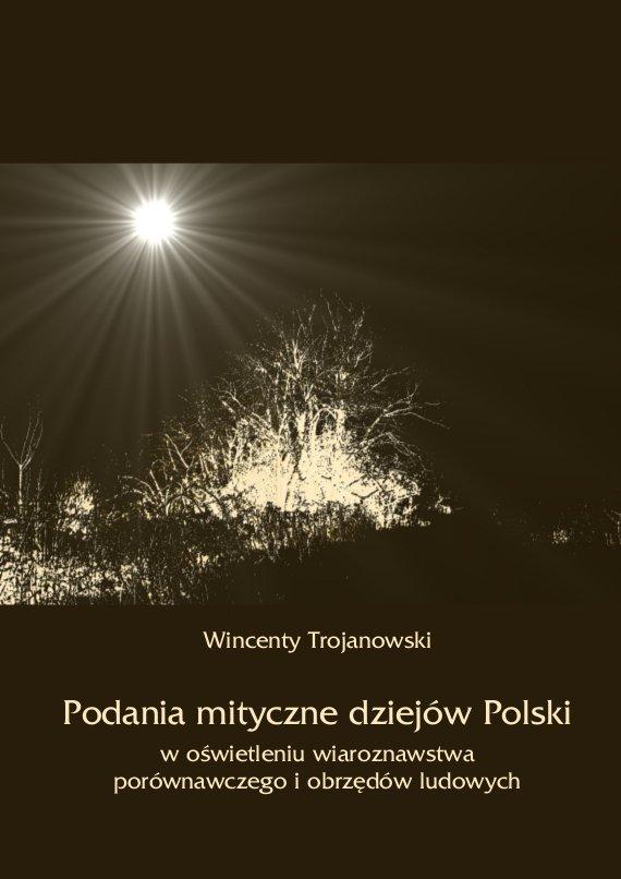 Podania mityczne dziejów Polski w oświetleniu wiaroznawstwa porównawczego i obrzędów ludowych - Ebook (Książka PDF) do pobrania w formacie PDF
