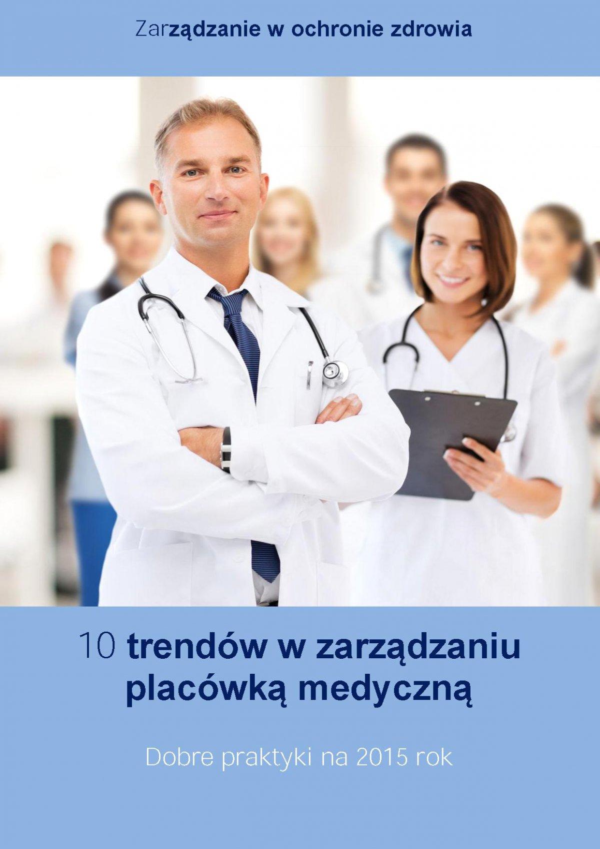 10 trendów w zarządzaniu placówką medyczną. Dobre praktyki na 2015 rok - Ebook (Książka PDF) do pobrania w formacie PDF