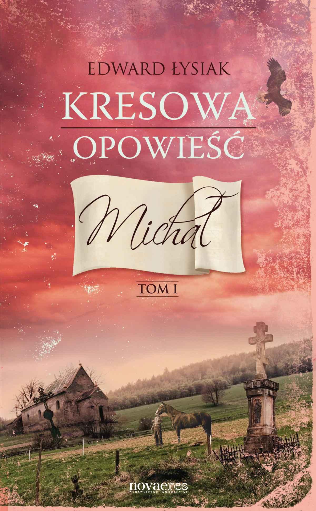 Kresowa opowieść. Tom I: Michał - Ebook (Książka EPUB) do pobrania w formacie EPUB