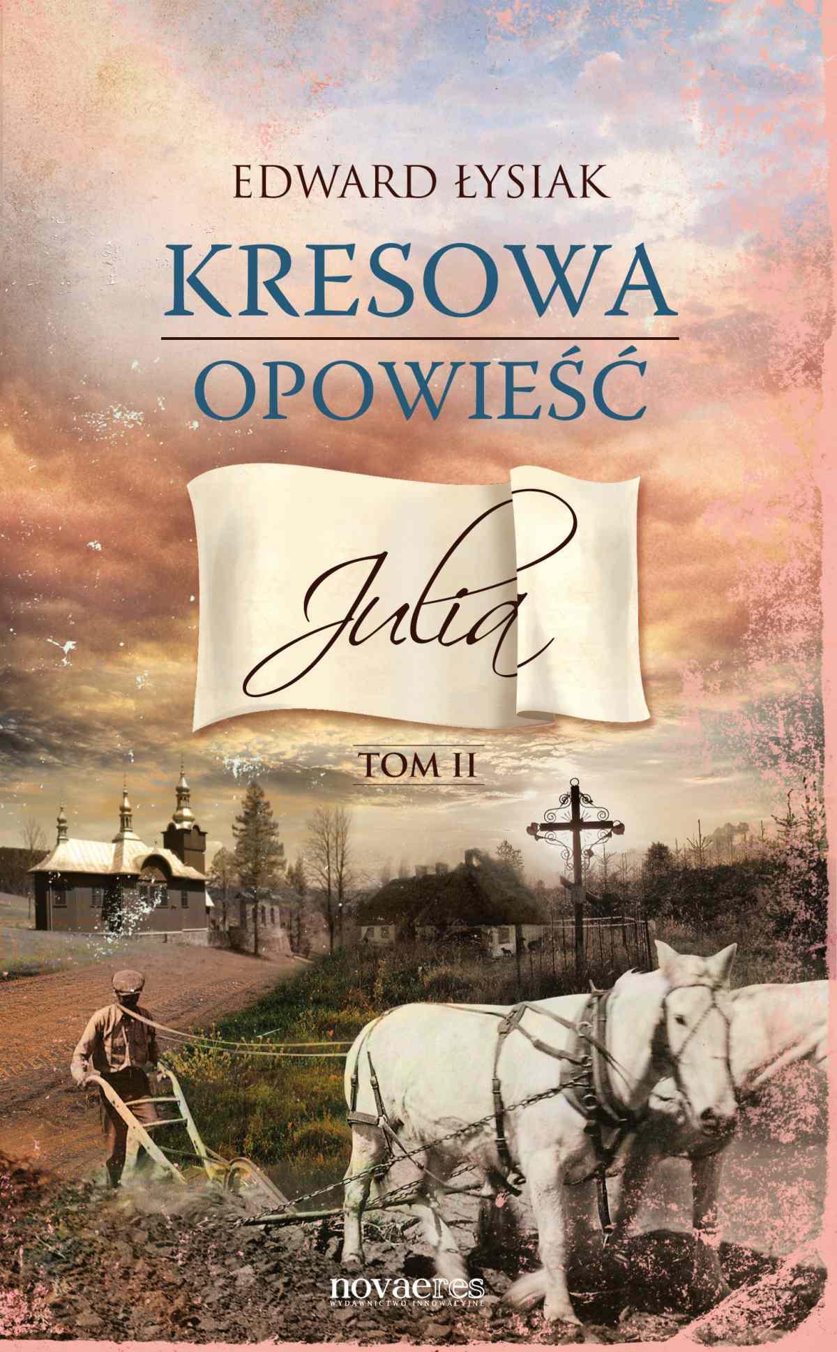 Kresowa opowieść. Tom II: Julia - Ebook (Książka EPUB) do pobrania w formacie EPUB