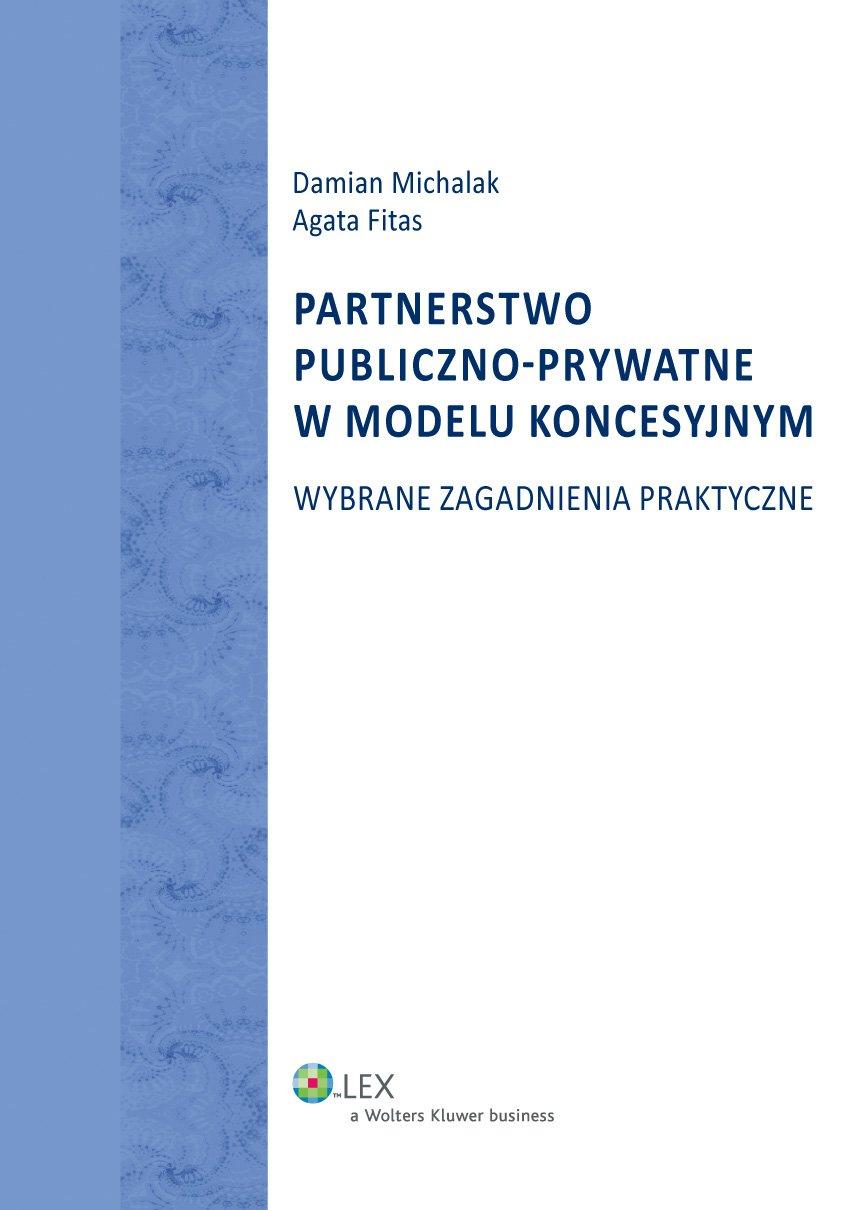 Partnerstwo publiczno-prywatne w modelu koncesyjnym - wybrane zagadnienia praktyczne / Koncesja na roboty budowlane i usługi oraz partnerstwo publiczno-prywatne. Wydanie 1 - Ebook (Książka EPUB) do pobrania w formacie EPUB